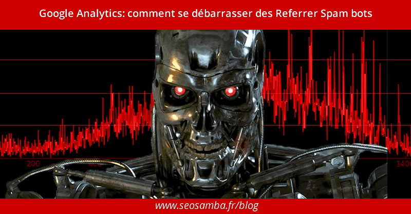 Google Analytics: comment éliminer les robots Referrer Spam